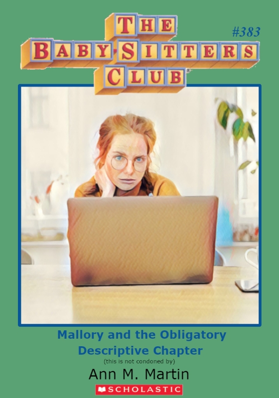 "Parody of Baby-Sitters Club Cover, #383, Titled, ""Mallory and the Obligatory Descriptive Chapter."""