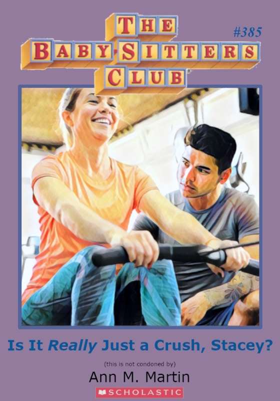 "Parody of Baby-Sitters Club book cover, #385, titled, ""Is It Really Just a Crush, Stacey?"""