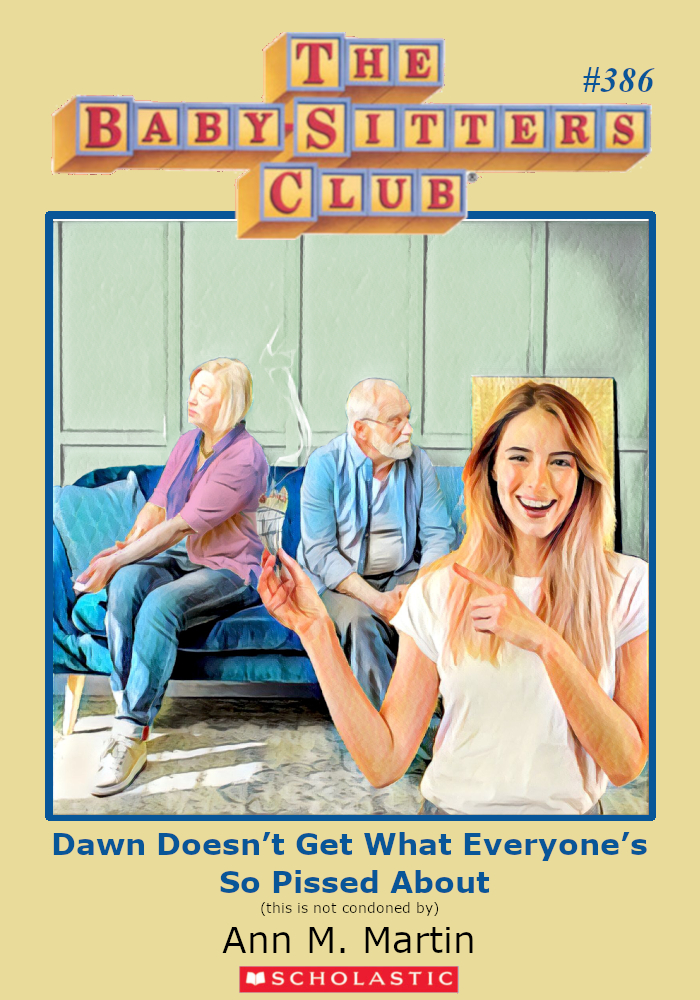 """Parody cover for The Baby-Sitters Club. #386, """"Dawn Doesn't Get What Everyone's So Pissed About."""""""