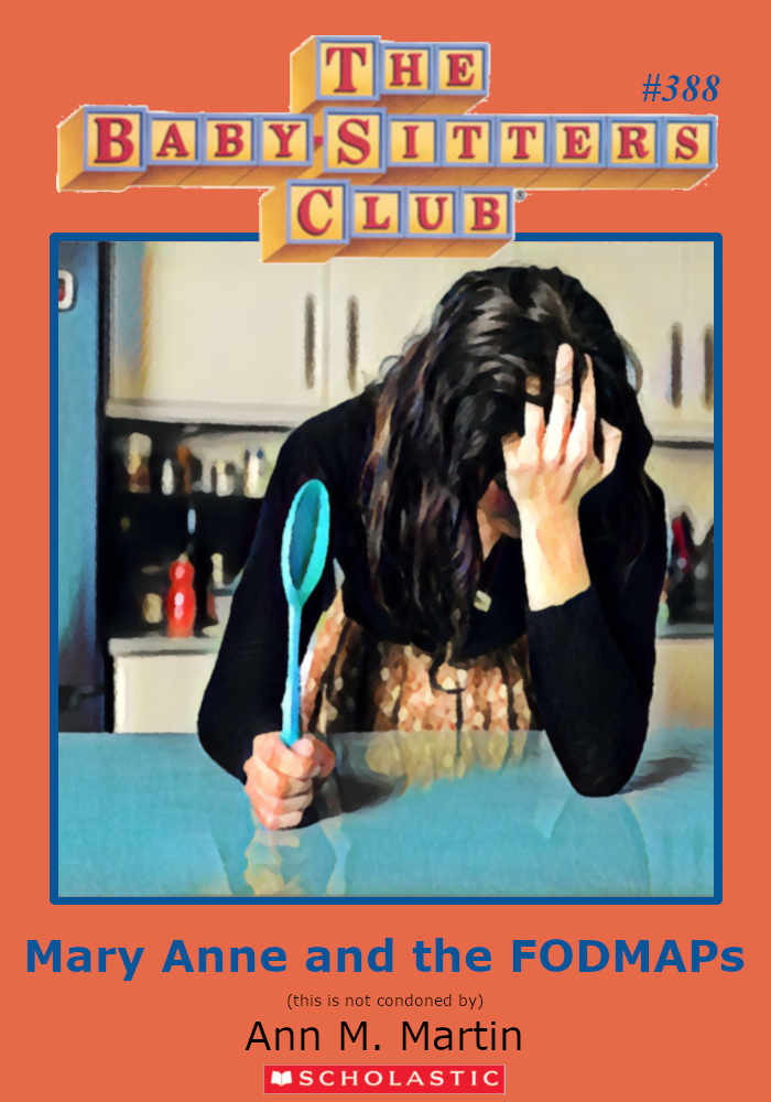 """Parody of Baby-Sitters Club book cover, #388, Titled, """"Mary Anne and the FODMAPS."""""""