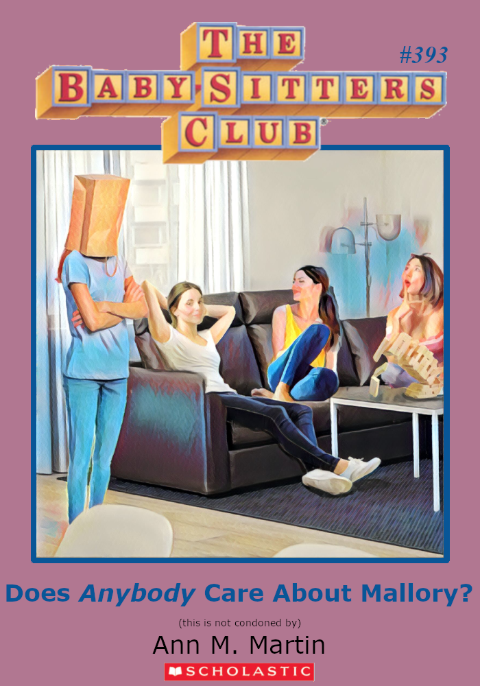 "Parody of Baby-Sitters Club book cover, #393, titled, ""Does Anybody Care About Mallory?"""
