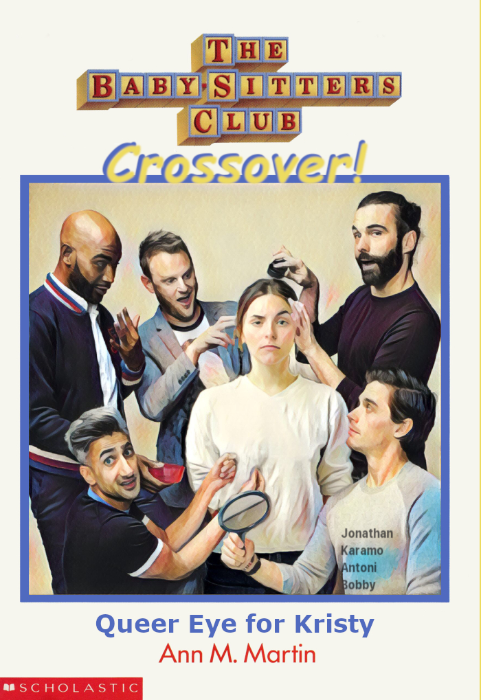 "Parody of Baby-Sitters Club book cover, with ""Crossover"" under the log in yellow letters, titled, ""Queer Eye for Kristy"""