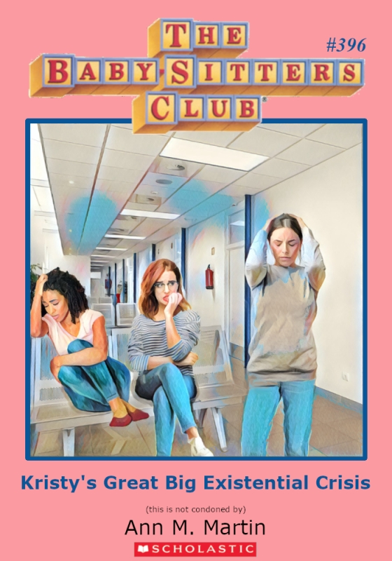 "Parody of Baby-Sitters Club book cover, #396, titled, ""Kristy's Great Big Existential Crisis."""